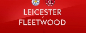 Leicester City - Fleetwood Town